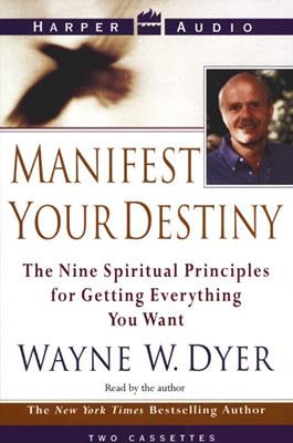Manifest Your Destiny by Wayne W. Dyer