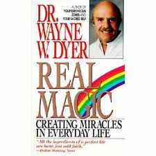Real Magic: Creating Miracles in Everyday Life by Dr Wayne Dyer