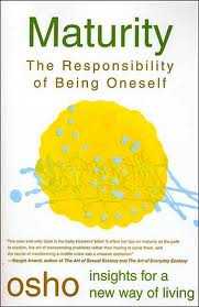 Maturity The Responsibility of Being Oneself by Osho