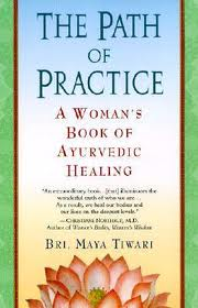 The Path of Practice A Woman's Book of Ayurvedic Healing by Bri Maya Tiwari
