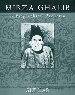 Mirza Ghalib – A Biographical Scenario by Gulzar