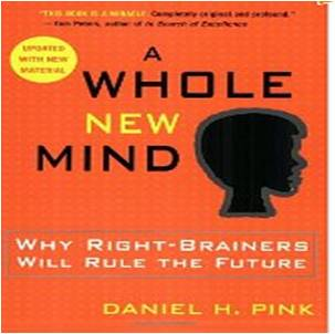 A Whole New Mind: Why Right-Brainers Will Rule the Future by Daniel Pink