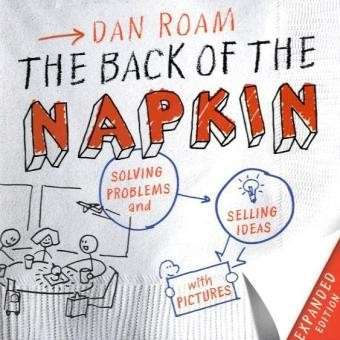 The Back of the Napkin: Solving Problems and Selling Ideas with Picturesby Dan Roam.