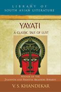Yayati: A Classic Tale of Lust by V S Khandekar