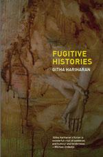 Fugitive Histories by Githa Hariharan