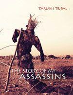 The Story of My Assassins by Tarun Tejpal