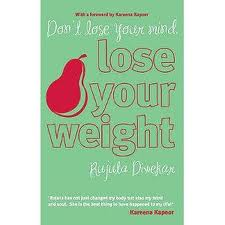Don't Lose Your Mind, Lose Your Weight by Rujuta Diwekar