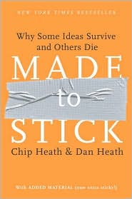 Made to Stick Why Some Ideas Survive and Others Die by Chip and Dan Heath