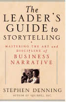 The Leader's Guide to StorytellingMastering the Art and Discipline of Business Narrativeby Stephen Denning