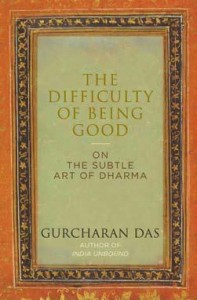 The Difficulty of Being Good on the Subtle Art of Dharma by Gurcharan Das