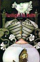 Twilight in Delhi by Ahmed Ali