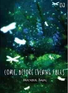 Come, Before Evening Falls by Manjul Bajaj