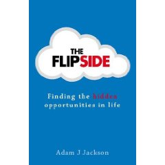 The Flipside Finding the Hidden Opportunities in Life byAdam J Jackson
