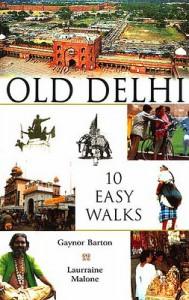 Old Delhi: 10 Easy Walks by Gaynor Barton and Laurraine Malone