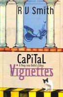 Capital Vignettes – A peep into Delhi's Ethos by R V Smith