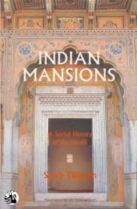 Indian Mansions: A Social History of the Haveli by Sarah Tillotson