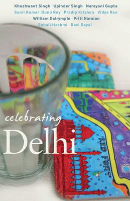 Celebrating Delhi Edited by Maya Dayal