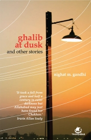 Ghalib at Dusk and other stories by Nighat M Gandhi
