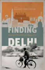 Finding Delhi - Loss and Renewal in the Megacity by Bharati Chaturvedi