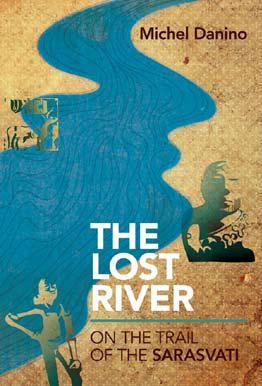 The Lost River On the Trail of the Sarasvati by Michel Danino