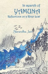 In search of Yamuna Reflections on a River Lost by Sarandha Jain