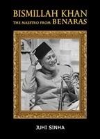 Bismillah Khan – The Maestro from Benaras by Juhi Sinha
