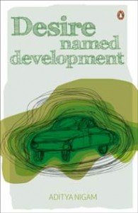 Desire named Development by Aditya Nigam