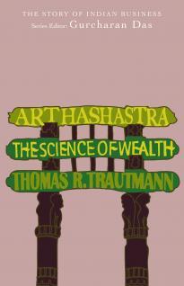 Arthashastra - The Science of Wealth by Thomas R Trautmann