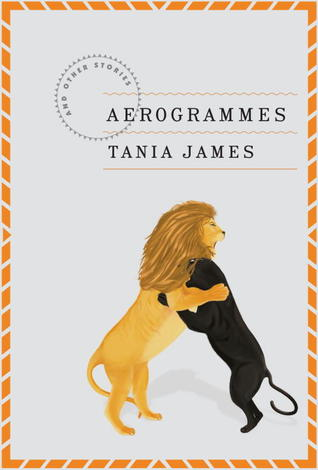 Aerogrammes by Tania James