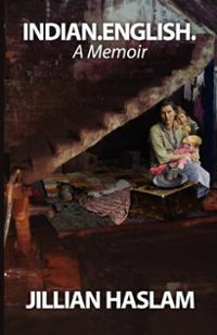Indian.English. A Memoir by Jillian Haslam