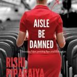 Aisle Be Damned by Rishi Piparaiya
