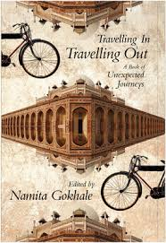 Travelling In, Travelling Out Ed by Namita Gokhale
