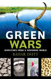 Green Wars by Bahar Dutt Dispatches from a Vanishing World