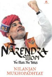 Narendra Modi: The Man, The Times by Nilanjan Mukhopadhyay