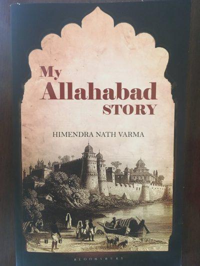 My Allahabad Story by Himendra Nath Varma