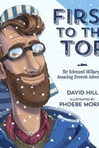 First To The Top – Sir Edmund Hillary's Amazing Everest Adventure by David Hill