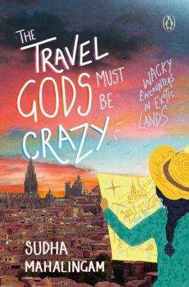 The Travel Gods Must be Crazy by Sudha Mahalingam