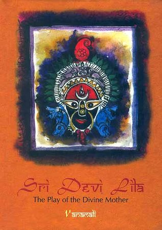Sri Devi Lila – The Play of the Divine Mother by Vanamali