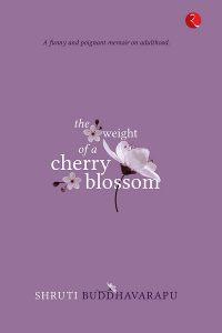 The weight of a Cherry Blossom by Shruti Buddhavarapu
