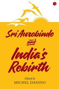 Sri Aurobindo and India's Rebirth - Michel Danino