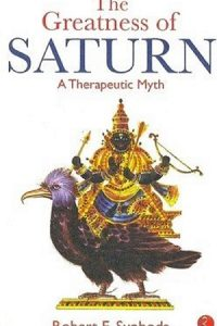 The Greatness of Saturn – a Therapeutic Myth by Dr Robert E Svoboda
