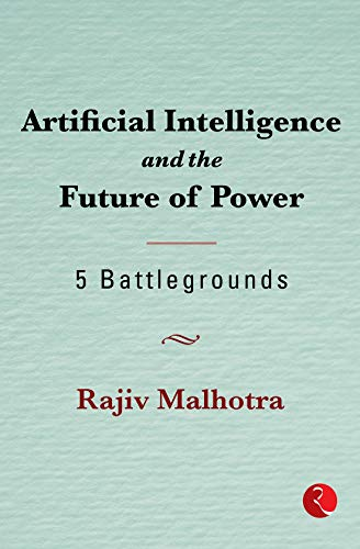 Artificial Intelligence and the Future of Power by Rajiv Malhotra