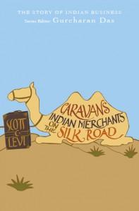 Book Review Caravans Indian merchants on the silk road scott c levi Gurcharan Das