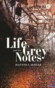 Life and the Grey Notes by Mayank S Sengar