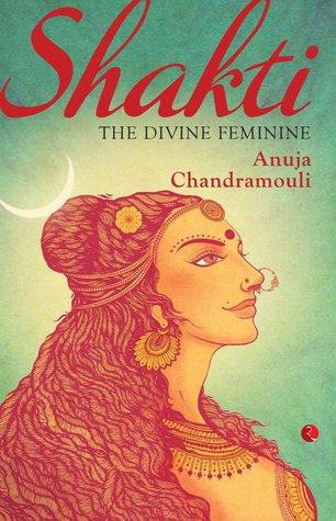 Shakti the divine feminine anuja chandramouli