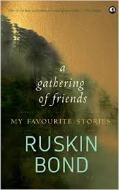 A gathering of friends by Ruskin Bond