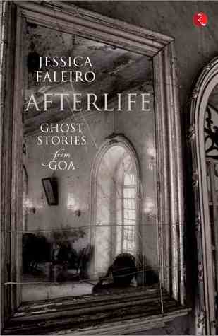 Book Review - Afterlife - Ghost Stories from Goa Jessica Faleiro