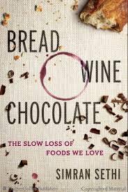 Bread Chocolate Wine the slow loss of foods we Love by Simran Sethi