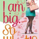 I am Big. So What! By Shuchi Singh Kalra