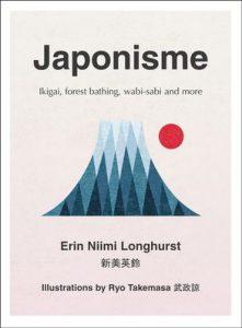 Japonisme - Ikigai, Forest Bathing, Wabi-Sabi and more by Erin Niimi Longhurst